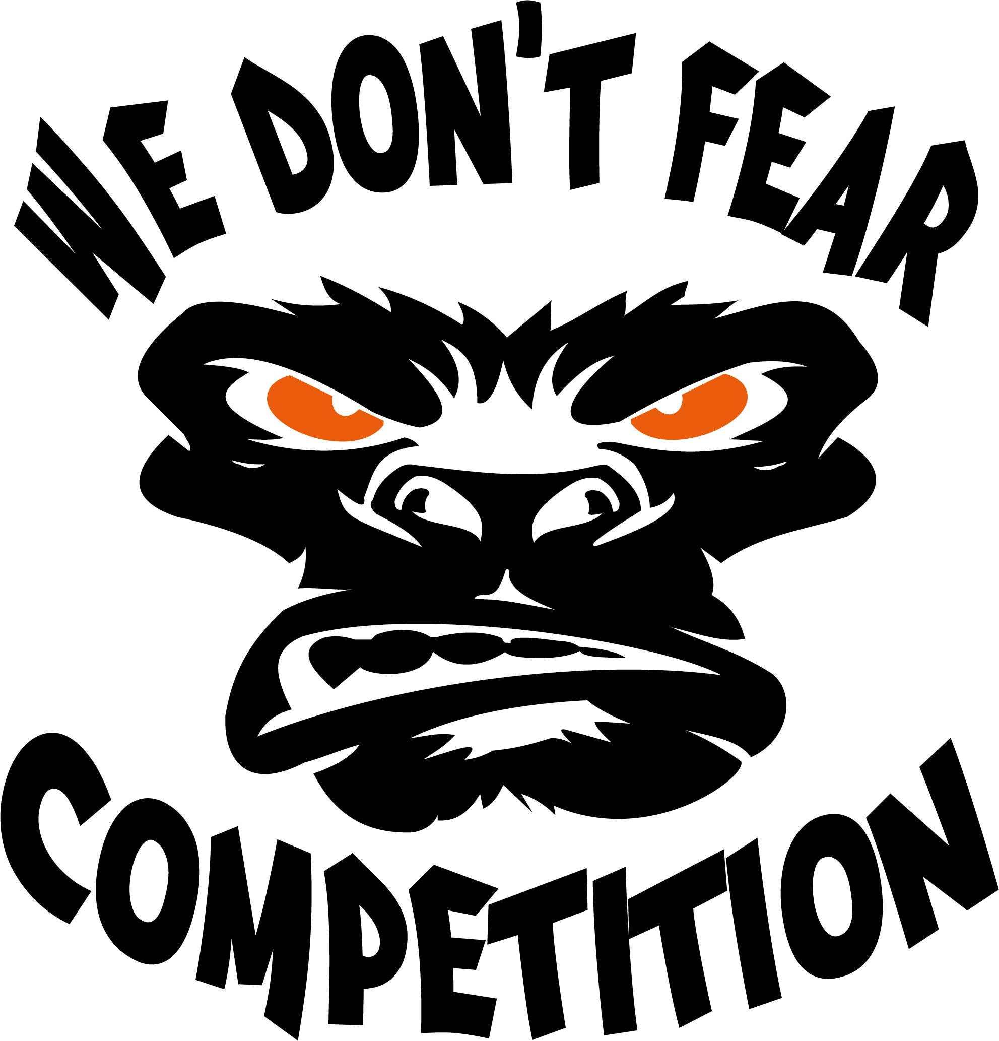 We don't fear competition!